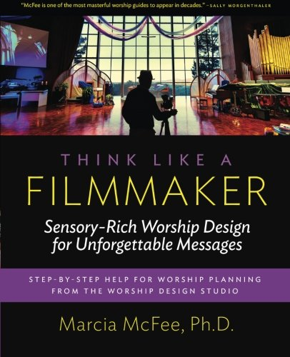 (Think Like a Filmmaker: Sensory-Rich Worship Design for Unforgettable Messages)