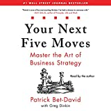 Your Next Five Moves: Master the Art of Business