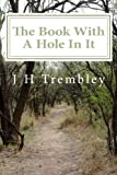 The Book with a Hole in It, J. H. Trembley, 1477484671