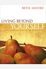 Living Beyond Yourself - Bible Study Book: Exploring the Fruit of the Spirit Paperback