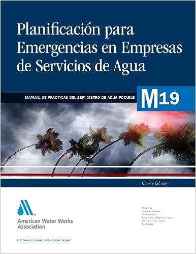 Planificacion para Emergencias en Empresas de Servicios de Agua (M19): AWWA Manual of Practice (AWWA Manuals)