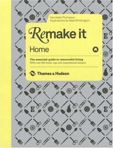 Exceptional Remake It: Home: The Essential Guide To Resourceful Living: With Over 500  Tricks, Tips And Inspirational Designs: Amazon.co.uk: Henrietta Thompson,  ...