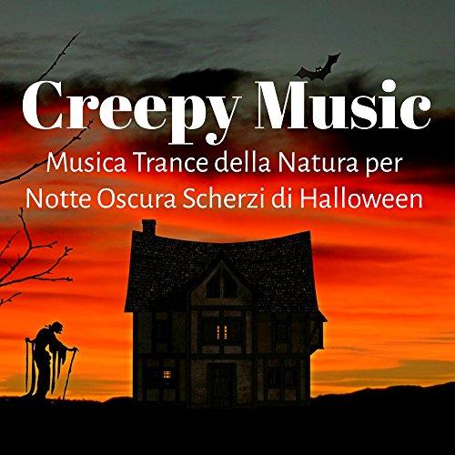 Creepy Music - Musica Trance della Natura per Notte Oscura Scherzi di Halloween con Suoni Spaventosi e Psicadelici