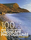 img - for 100 Ways To Take Better Landscape Photographs by Edwardes, Guy (2005) Paperback book / textbook / text book