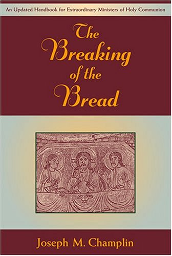 The Breaking of the Bread: An Updated Handbook for Extraordinary Ministers of Holy Communi on PDF