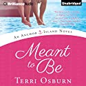 Meant to Be: An Anchor Island Novel, Book 1 Audiobook by Terri Osburn Narrated by Amy Rubinate