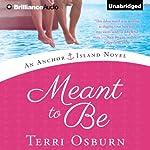 Meant to Be: An Anchor Island Novel, Book 1 | Terri Osburn