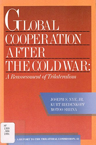 Global Cooperation After the Cold War: A Reassessment of Trilateralism : A Task Force Report to the Trilateral Commission (Triangle Papers)