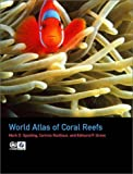 World Atlas of Coral Reefs, Mark D. Spalding and Edmund P. Green, 0520232550