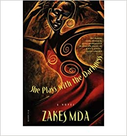She Plays with the Darkness [ SHE PLAYS WITH THE DARKNESS ] By Mda, Zakes ( Author )Mar-01-2004