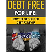 FINANCE: Debt Free For Life! - How To Get Out Of Debt Forever: Debt Free, Finance, Personal Finance. Budgeting, Money Management