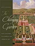 The Changing Garden - Four Centuries of European and American Art, Betsy Geraghty Fryberger and Paula Deitz, 0520238834