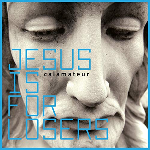 Jesus Is For Losers [Explicit]