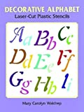 Decorative Alphabet Laser-Cut Plastic Stencils, Mary Carolyn Waldrep, 048640286X