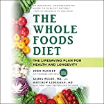 The Whole Foods Diet: The Lifesaving Plan for Health and Longevity | John Mackey,Alona Pulde,Matthew Lederman
