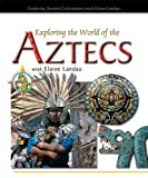 Exploring the World of the Aztecs with Elaine Landau, Elaine Landau, 0766023419