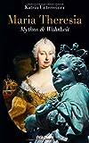 Maria Theresia: Mythos & Wahrheit