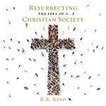 Resurrecting the Idea of a Christian Society | R. R. Reno