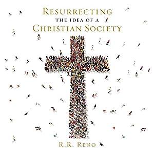 Resurrecting the Idea of a Christian Society Audiobook