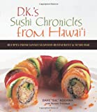 img - for D.K.'s Sushi Chronicles from Hawai'i: Recipes from Sansei Seafood Restaurant & Sushi Bar book / textbook / text book