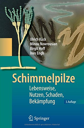 Schimmelpilze: Lebensweise, Nutzen, Schaden, Bekämpfung (German Edition)