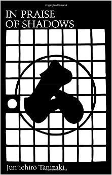 in praise of shadows junichiro tanizaki amazon in praise of shadows