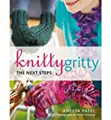 Knitty Gritty: The Tricky Bits The Next Steps by Patel, Aneeta ( AUTHOR ) Nov-01-2012 Hardback