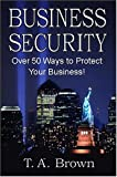 Business Security, T. A. Brown, 0974343897