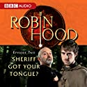 Robin Hood: Sheriff Got Your Tongue? (Episode 2) Radio/TV Program Auteur(s) : BBC Audiobooks Narrateur(s) : Richard Armitage