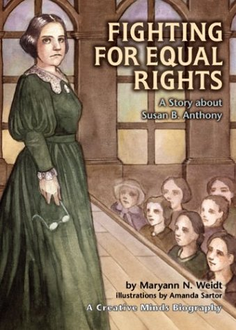 Fighting for Equal Rights: A Story about Susan B. Anthony (Creative Minds Biography)
