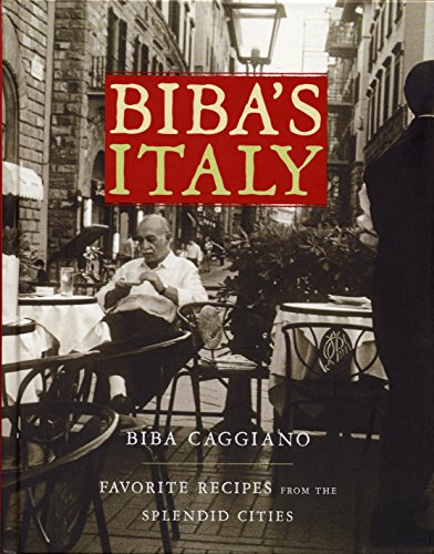 Biba's Italy: Favorite Recipes from the Splendid Cities by Biba Caggiano