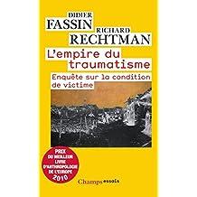 L'empire du traumatisme. Enquête sur la condition de victime (Champs Essais t. 1007) (French Edition)