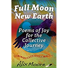 Full Moon, New Earth: Poems of Joy for the Collective Journey