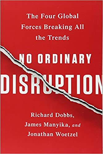 No Ordinary Disruption The Four Global Forces Breaking All The