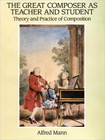 Book The Great Composer as Teacher and Student: Theory and Practice of Composition: Bach, Handel, Haydn, Mozart, Beethoven, Schubert by Alfred Mann (1994-12-23)