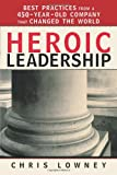 Heroic Leadership: Best Practices from a 450-Year-Old Company That Changed the World, Chris Lowney, 0829421157