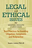 Legal and Ethical Issues for Mental Health Clinicians: Best Practices fro Avoiding Litigation, Complaints and Malpractice