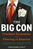 The Big Con: The True Story of How Washington Got Hoodwinked and Hijacked by Crackpot Economics by Jonathan Chait (2007-09-12)