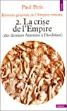 Histoire générale de l'Empire romain. Tome 2 : La crise de l'Empire (des derniers Antonins à Dioclétien) par Petit