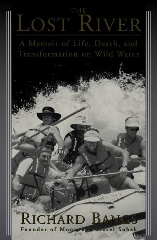 The Lost River: A Memoir of Life, Death, and Transformation on Wild Water (Sierra Club Books Publication)
