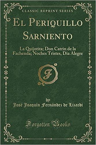 El Periquillo Sarniento: La Quijotita; Don Catrin de la Fachenda; Noches Tristes, Dia Alegre Classic Reprint: Amazon.es: José Joaquín Fernández de Lizardi: ...