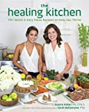 Healing Kitchen, The : 175 + Quick and Easy Paleo Recipes to Help You Thrive