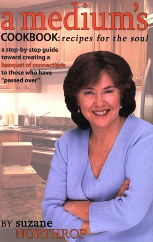 Read Online A Medium's Cookbook: Recipes for the Soul: A Step-By-Step Guide Toward Creating a Banquet of Connections to Those Who Have Passed Over ebook