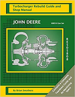 Book John Deere 6081H Gen Set RE505808: Turbocharger Rebuild Guide and Shop Manual