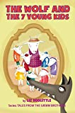 THE WOLF AND THE 7 YOUNG KIDS: A picture book for children 3-8.: The classic story relived through pictures with bright colors, vivid characters and fun ... and reading beginners. (GRIMM TALES)