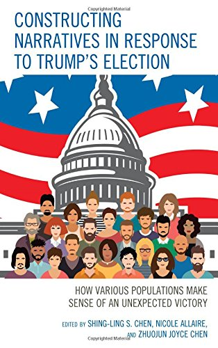 [EBOOK] Constructing Narratives in Response to Trump's Election: How Various Populations Make Sense of an Un<br />WORD