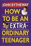 HT Be an Extraordinary Teen, John Bytheway, 1590389328