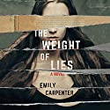 The Weight of Lies: A Novel Audiobook by Emily Carpenter Narrated by Kate Orsini