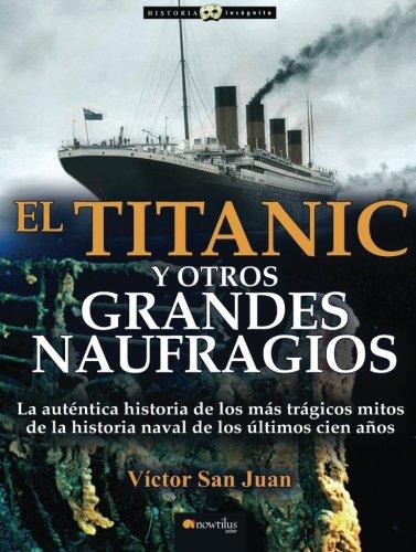 El Titanic y otros grandes naufragios (Spanish Edition) [Victor San Juan] (Tapa Blanda)