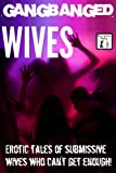 img - for Gangbanged Wives: Erotic Stories of Submissive Wives who Can't Get Enough! book / textbook / text book